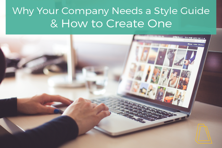WHY YOUR COMPANY NEEDS A STYLE GUIDE & HOW TO CREATE ONE