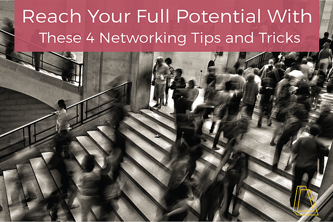 Reach Your Full Potential With These 4 Networking Tips and Tricks