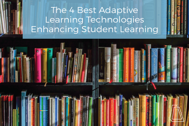 The 4 Best Adaptive Learning Technologies Enhancing Student Learning
