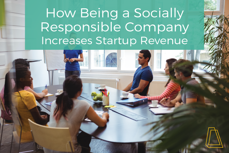 How being a socially responsible company increases startup revenue
