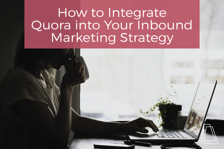 How to integrate quora into your inbound marketing strategy
