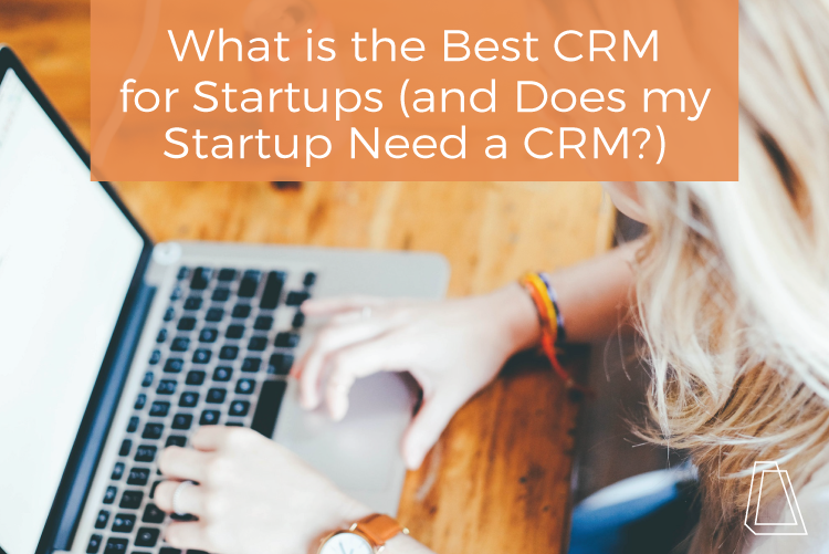 What is the best crm for startups and does my startup need a crm?
