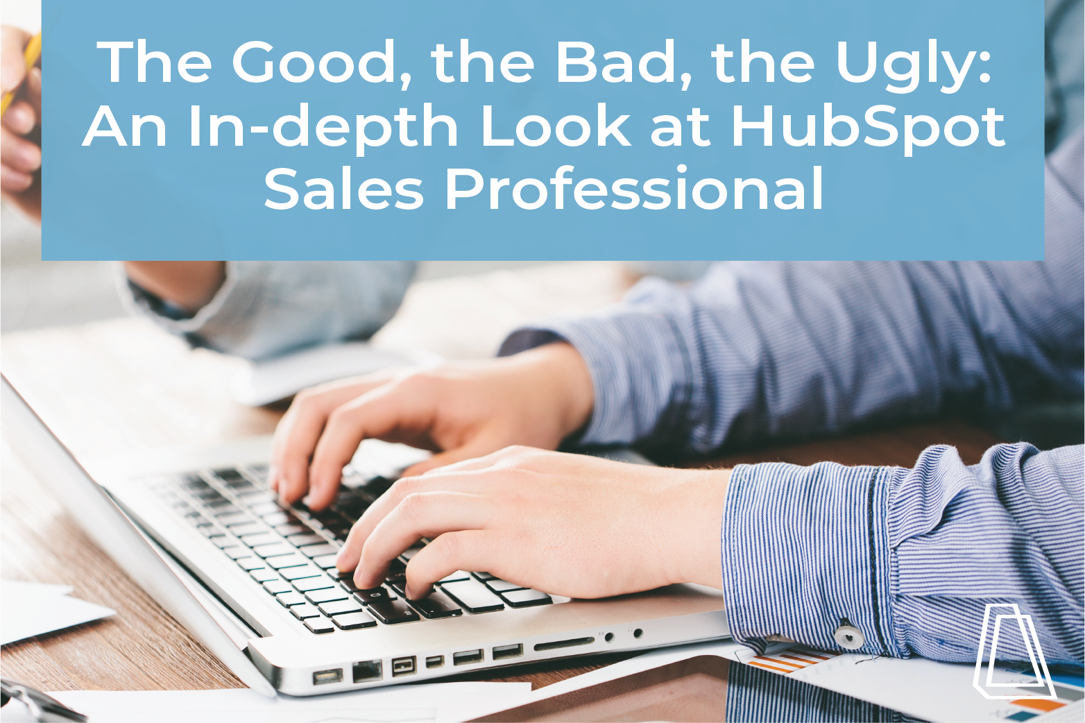 The good, the bad, the ugly: An in-depth Look at Hubspot Sales Professional