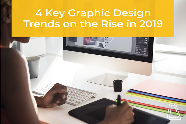 4 Key Graphic Design Trends on the Rise in 2019
