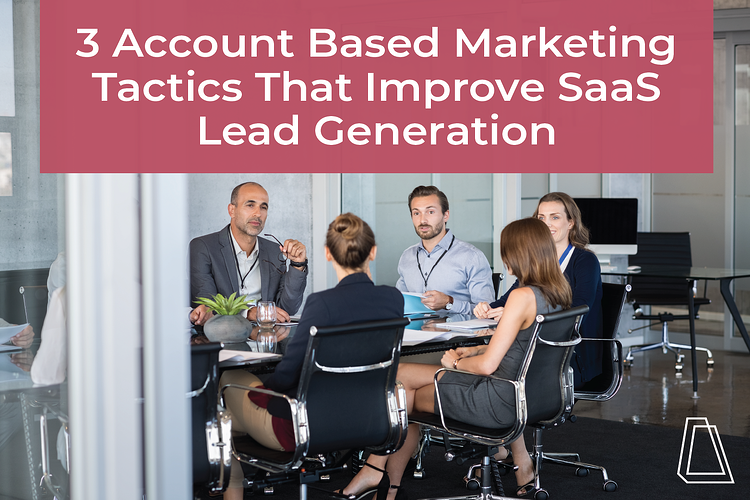 3 STEPS TO GETTING STARTED WITH ACCOUNT-BASED MARKETING FOR IMPROVED SAAS LEAD GENERATION