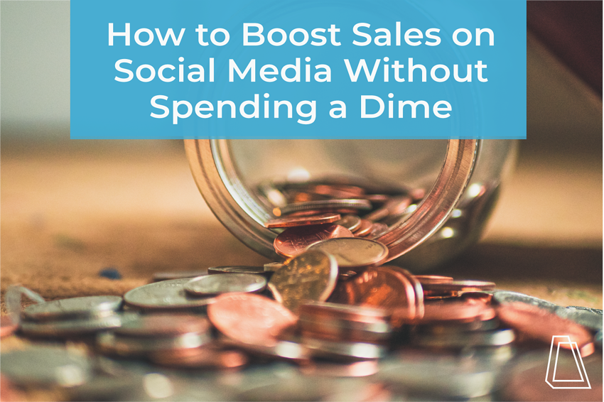 How to Boost Sales on Social Media Without Spending a Dime