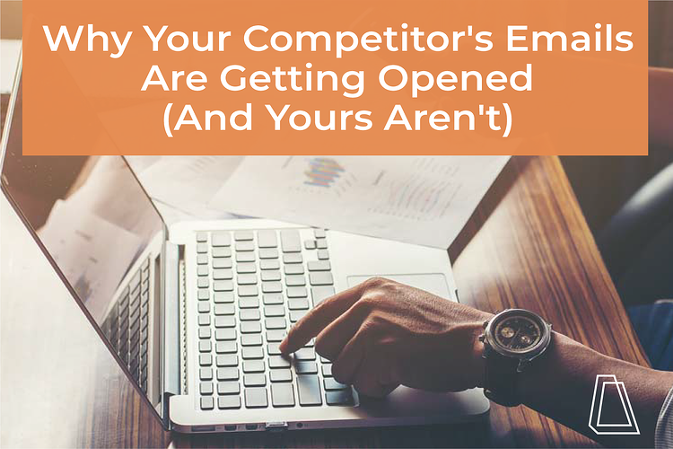 Why your competitor's emails are getting opened (and yours aren't)