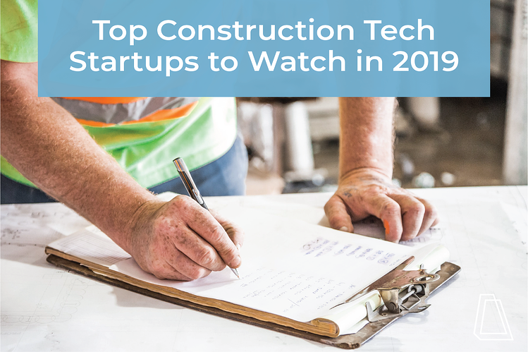 Top Construction Startups to Watch in 2019