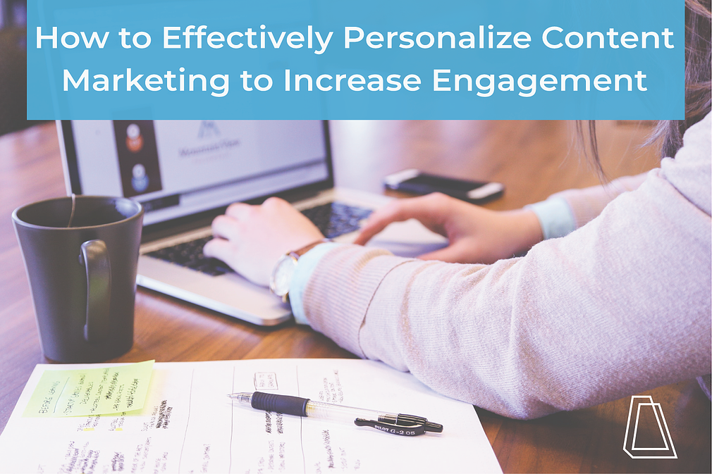 How to Effectively Personalize Content Marketing to Increase Engagement