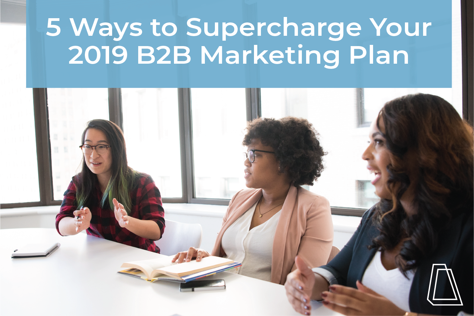 5 Ways to Supercharge Your 2019 B2B Marketing Plan