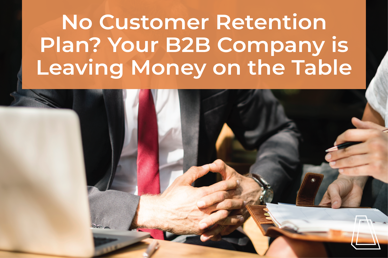 No Customer Retention Plan? Your B2B Startup is Leaving Money on the Table