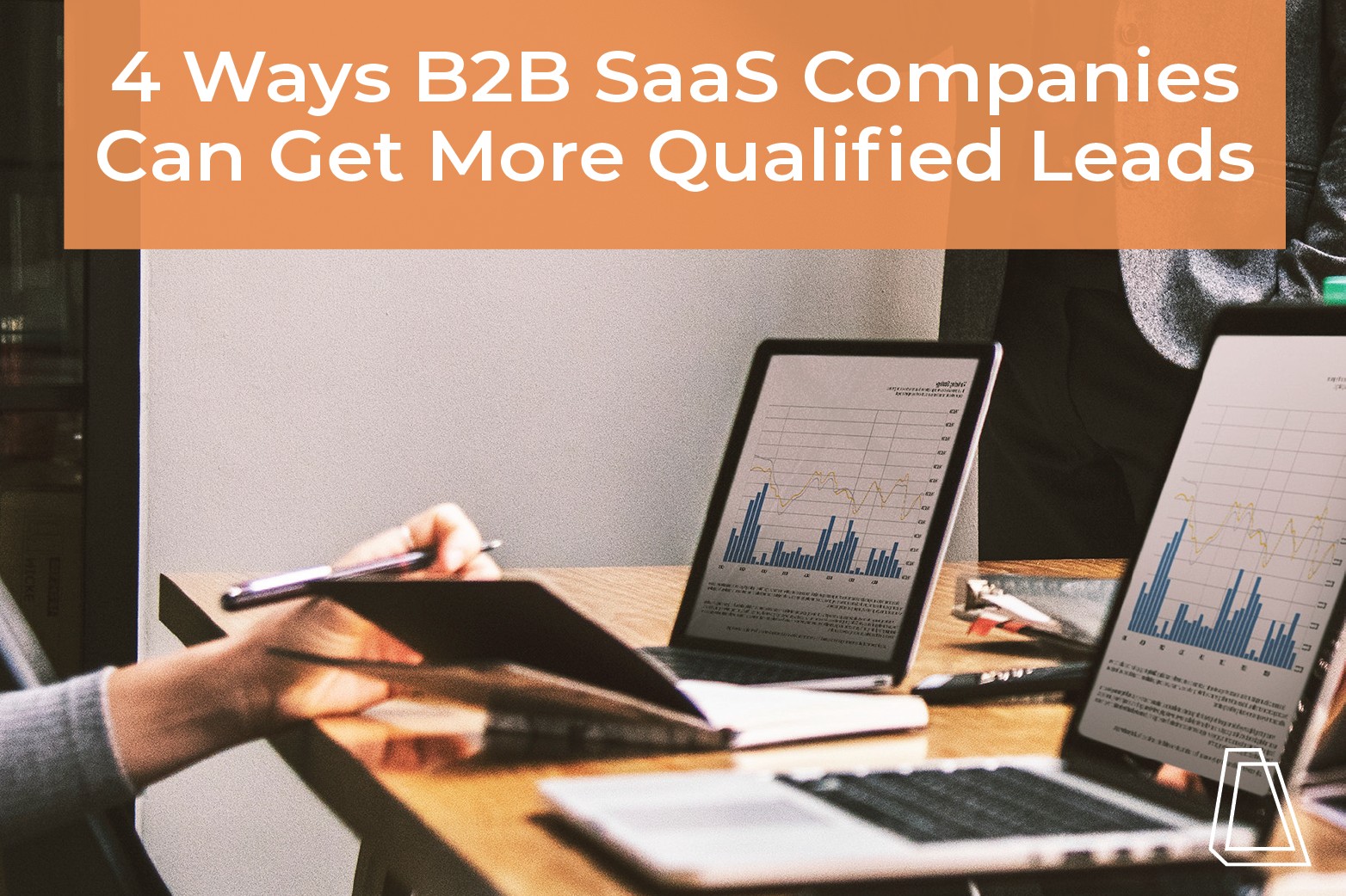 4 WAYS B2B SAAS COMPANIES CAN GET MORE QUALIFIED LEADS
