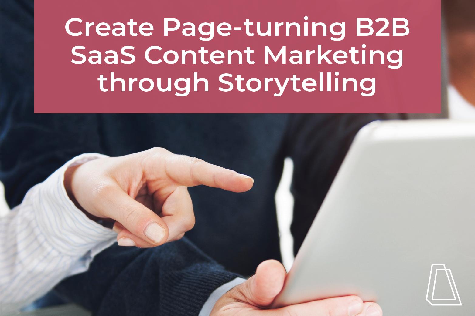 create page-turning b2b saas content marketing through  storytelling