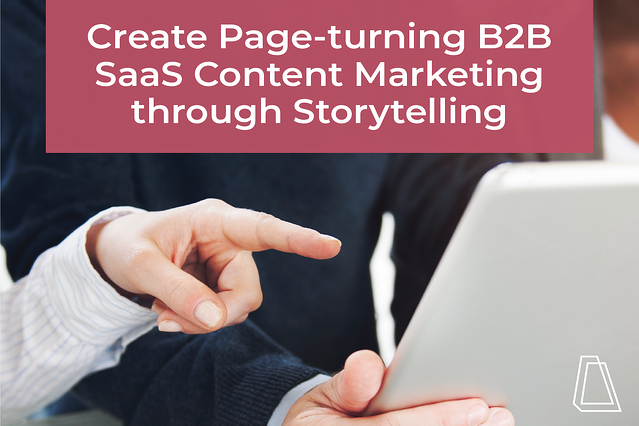 create page-turning b2b saas content marketing through  storytelling