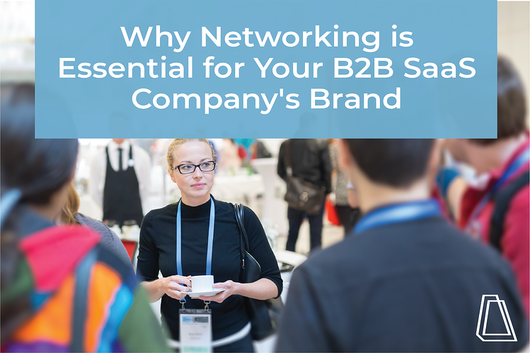 WHY NETWORKING IS ESSENTIAL FOR YOUR B2B SAAS COMPANY'S BRAND