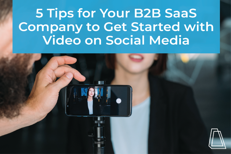 5 Tips for Your B2B SaaS Company to Get Started with Video on Social Media