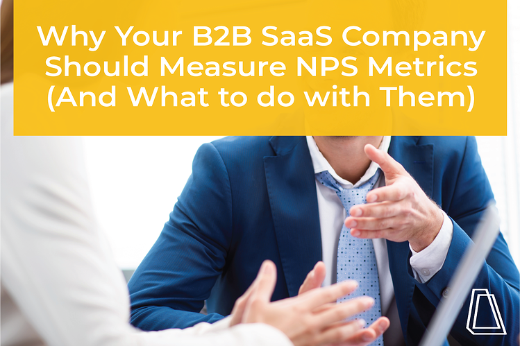 Why Your B2B SaaS Company Should Measure NPS Metrics (And What to do with Them)