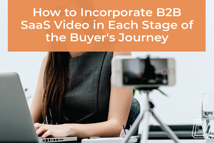 How to Incorporate B2B SaaS Video in Each Stage of the Buyer's Journey