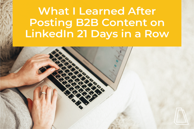 What I Learned After Posting B2B Content on LinkedIn 21 Days in a Row