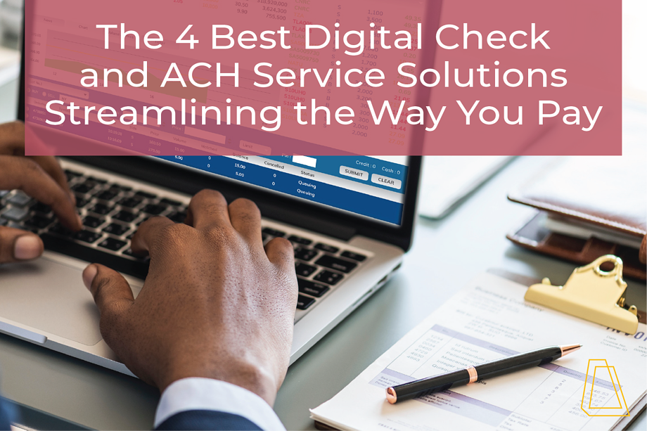 4 BEST DIGITAL CHECK AND ACH SERVICE SOLUTIONS THAT ARE STREAMLINING THE WAY YOU PAY