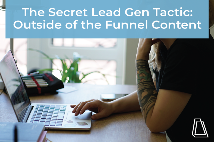 The Secret Lead Gen Tactic: Outside of the Funnel Content