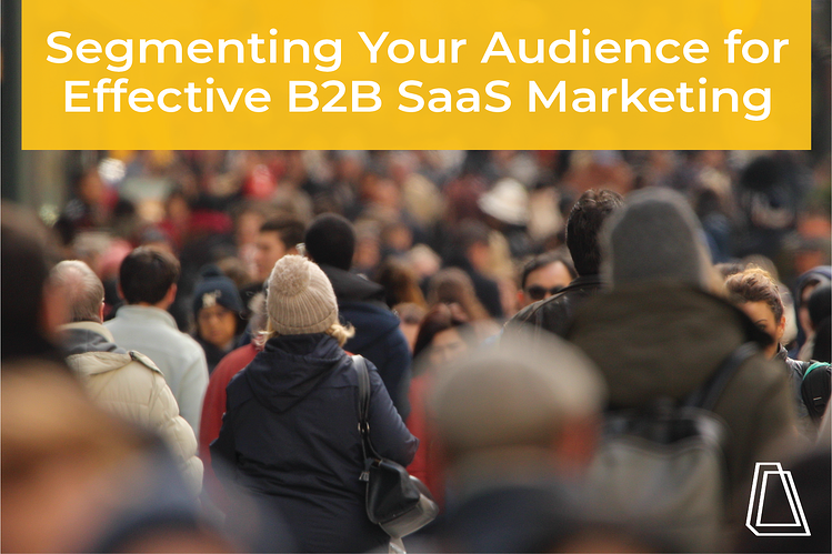 Segmenting your audience for effective b2b saas marketing