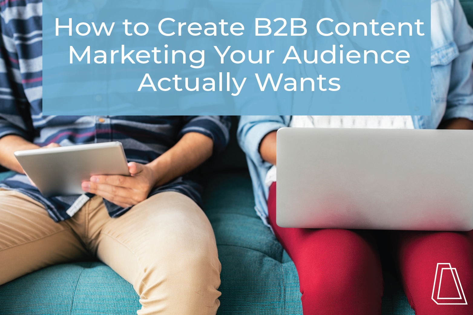 how to create b2b content marketing your audience actually wants