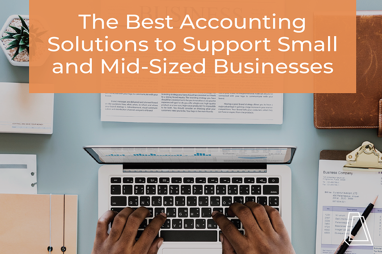 The best accounting solutions to support small and mid-sized businesses