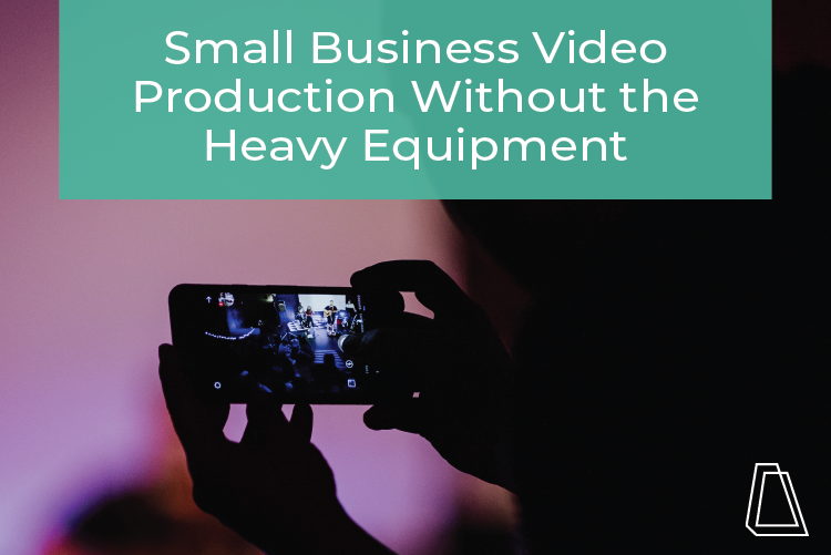 Small Business Video Production Without the Heavy Equipment