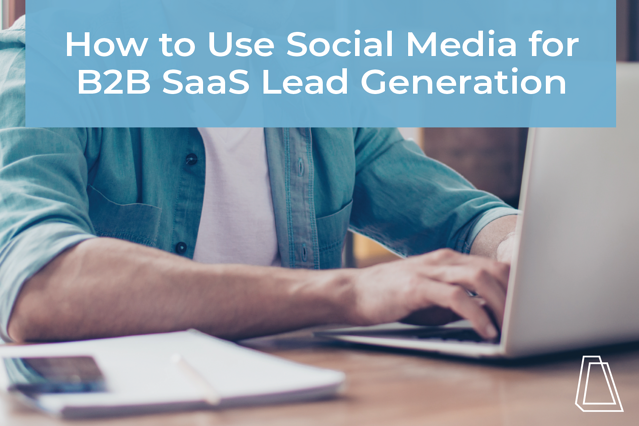How to Use Social Media for B2B SaaS Lead generation