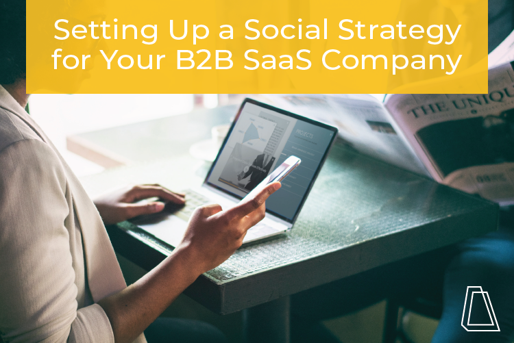 Setting Up a Social Strategy for Your B2B SaaS Company