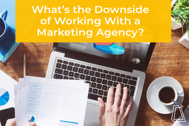 What's the Downside of Working with a Marking Agency?