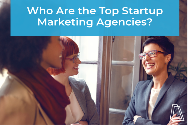 Who Are the Top Startup Marketing Agencies