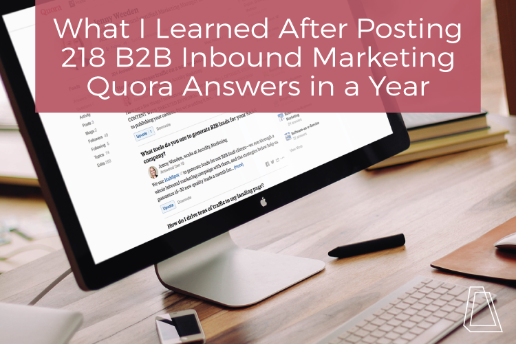 WHAT I LEARNED AFTER POSTING 218 B2B INBOUND MARKETING QUORA ANSWERS IN A YEAR