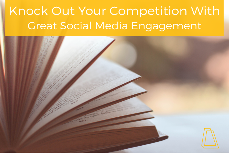 Knock Out Your Competition With Great Social Media Engagement