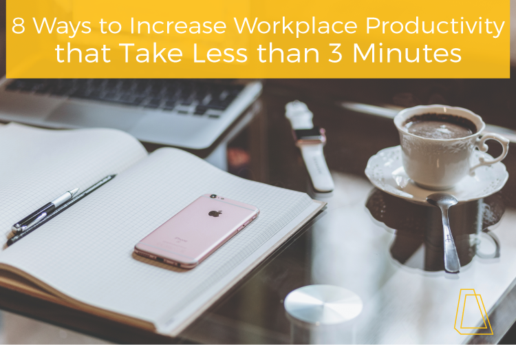8 Ways to Increase Workplace Productivity that Take Less Than 3 Minutes