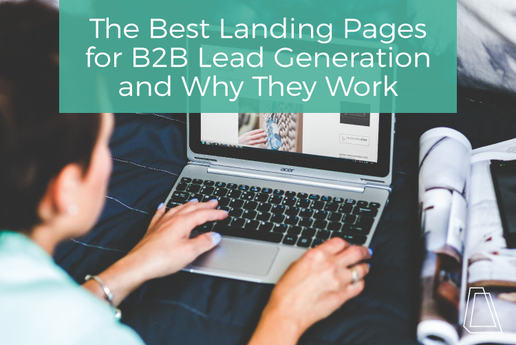 The Best Landing Pages for B2B Lead Generation and Why They Work