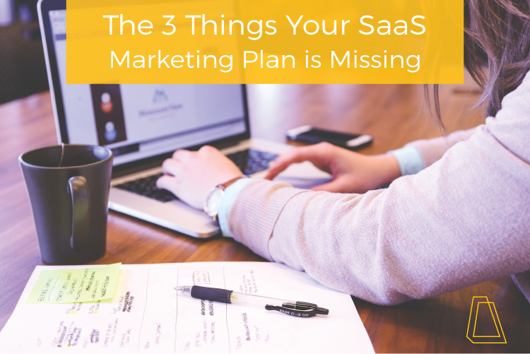 3 Things Your SaaS Marketing Plan is Missing