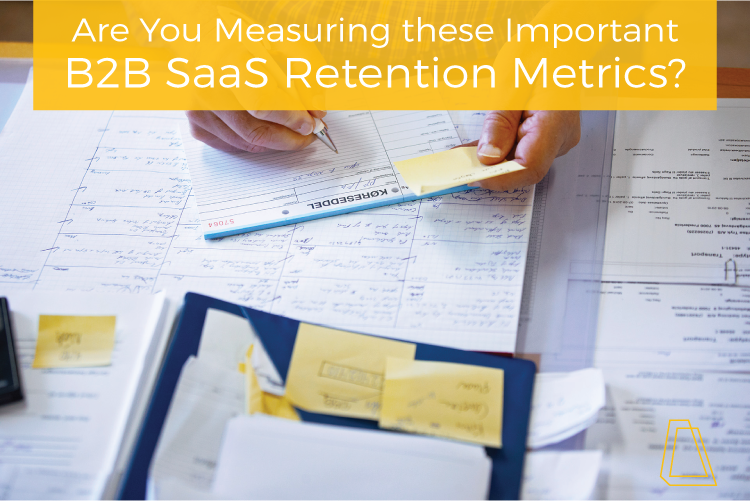 Are You Measuring These Important B2B SaaS Retention Metrics?