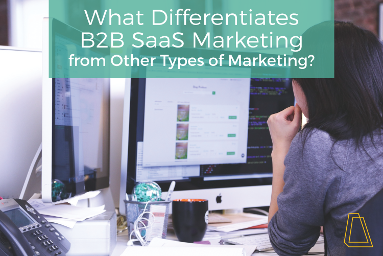 What Differentiates B2B SaaS Marketing from Other Types of Marketing?