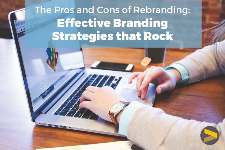 THE PROS & CONS OF REBRANDING—EFFECTIVE BRANDING STRATEGIES THAT ROCK