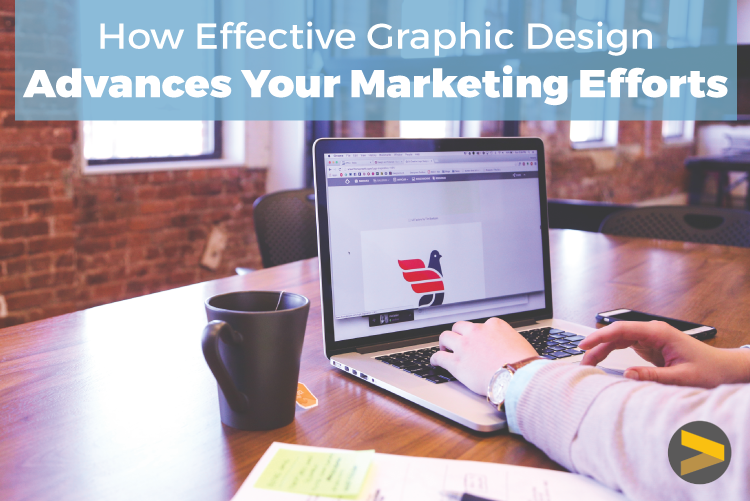 how effective graphic design advances your marketing efforts