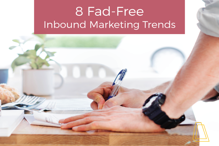 8 Fad-Free Inbound Marketing Trends