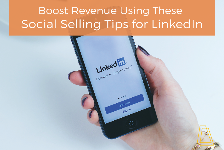 BOOST REVENUE USING THESE SOCIAL SELLING TIPS FOR LINKEDIN