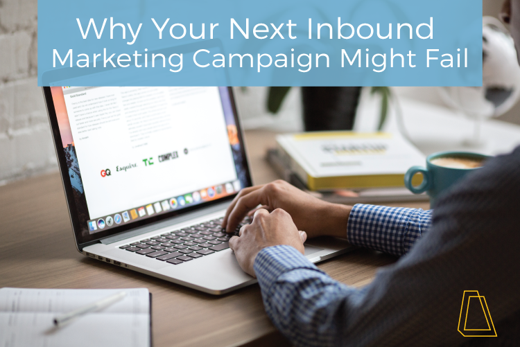 Why Your Next Inbound Marketing Campaign Might Fail