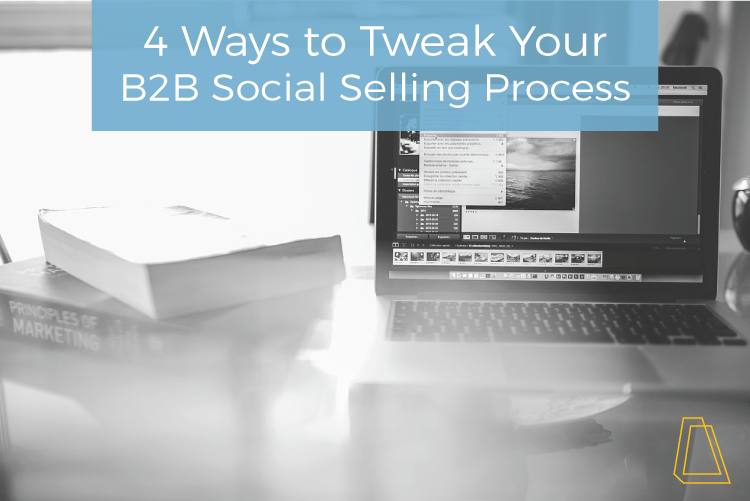 4 Ways to Tweak Your B2B Social Selling Process