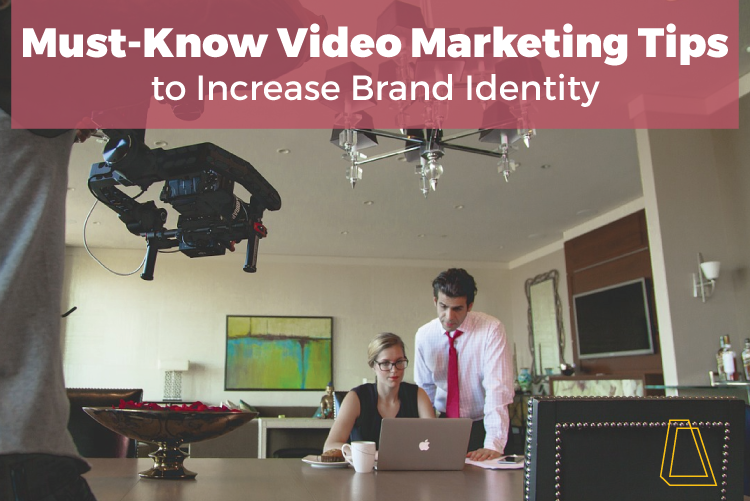 MUST-KNOW VIDEO TIPS TO INCREASE BRAND IDENTITY