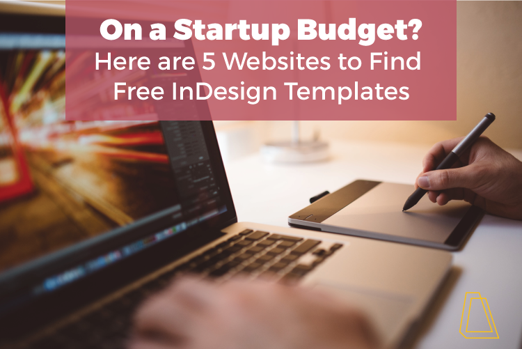 on a startup budget here are 5 websites to find free indesign templates