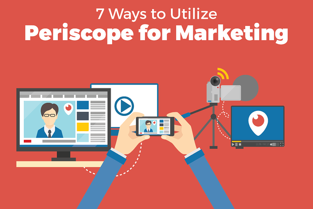 7 ways to utilize Periscope for Marketing