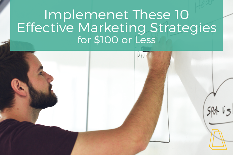 Implement These 10 Effective Marketing Strategies for $100 or Less